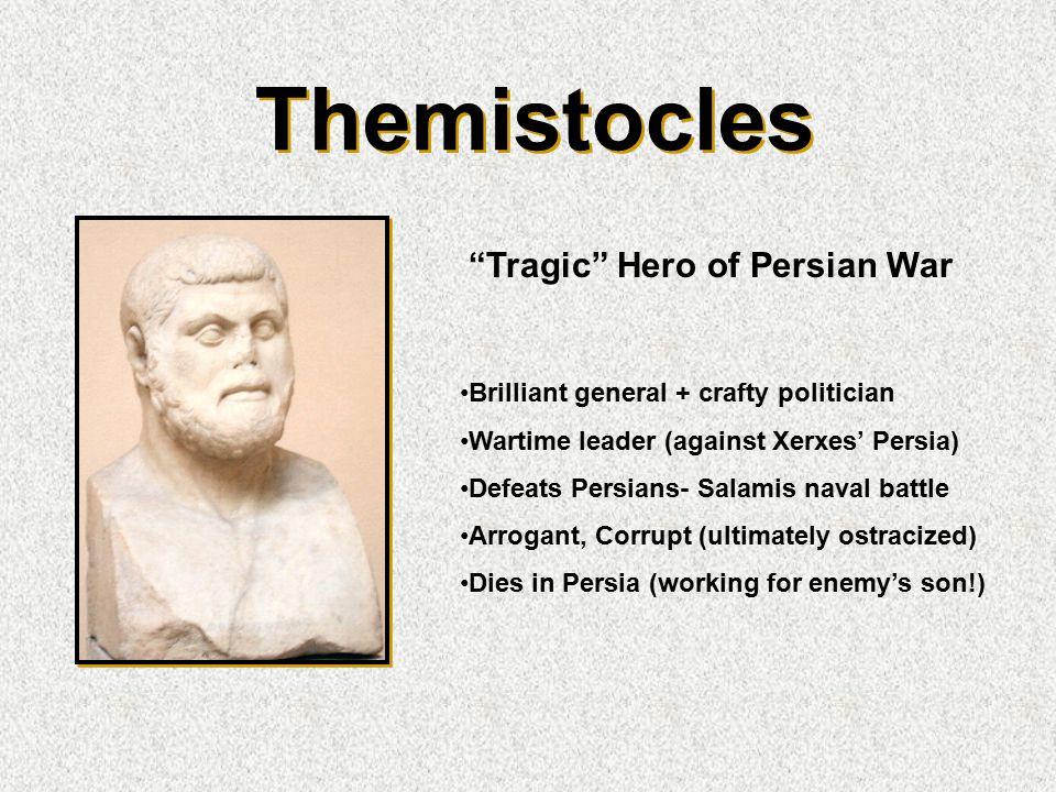 Themistocles Brilliant general + crafty politician Wartime leader (against Xerxes' Persia) Defeats Persians- Salamis naval battle Arrogant, Corrupt (u