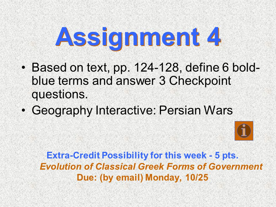 Assignment 4 Based on text, pp. 124-128, define 6 bold- blue terms and answer 3 Checkpoint questions. Geography Interactive: Persian Wars Extra-Credit