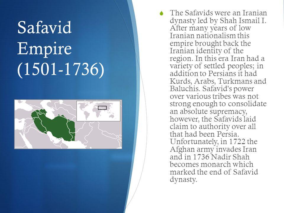 Safavid Empire (1501-1736)  The Safavids were an Iranian dynasty led by Shah Ismail I.