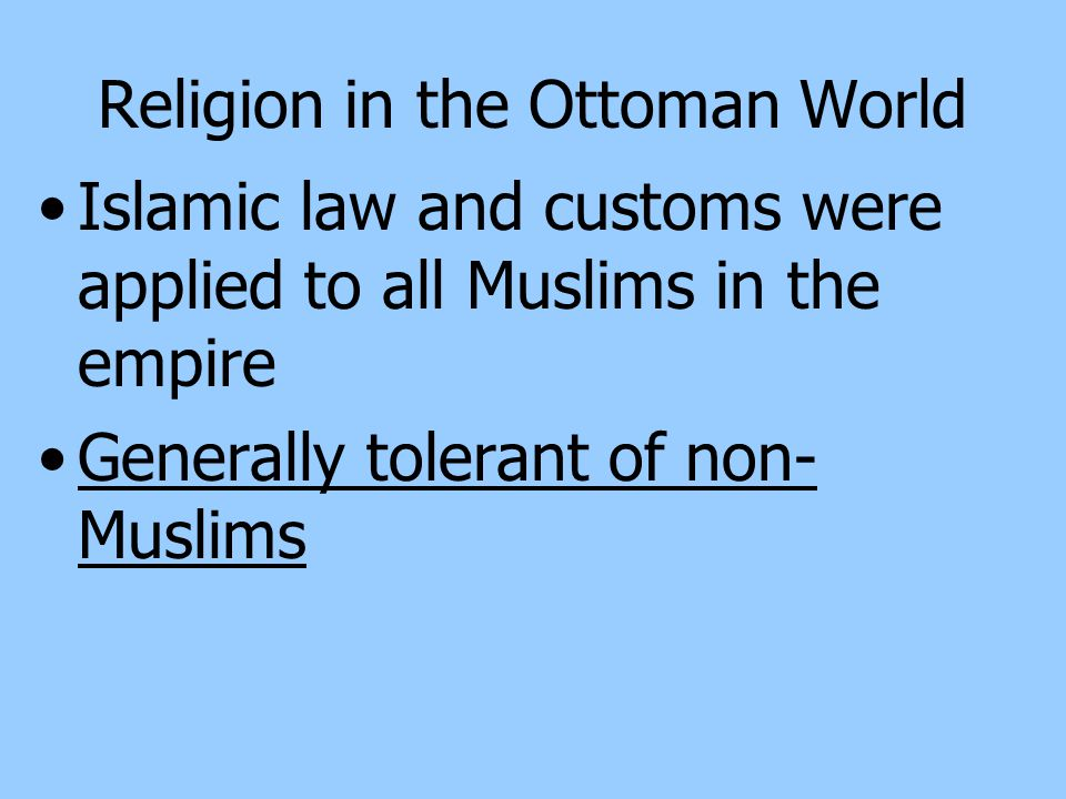 Religion in the Ottoman World Sunni Muslims Ottoman sultans had claimed the title of caliph Ulema, group of religious advisers that administered the legal system & schools for educating Muslims