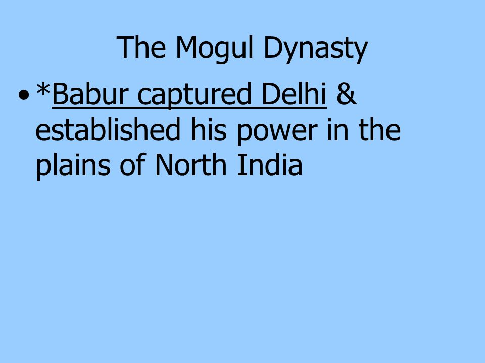The Mogul Dynasty Located on the Indian subcontinent *Hindu & Muslim kingdoms *Babur founder of the Mogul dynasty Forces used advanced weapons, including heavy artillery