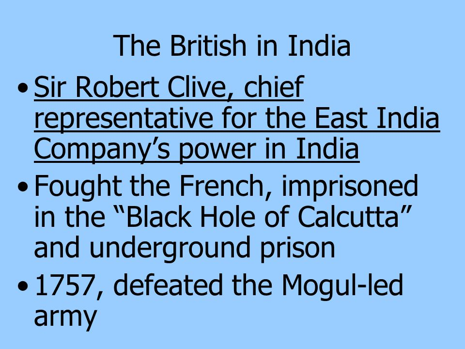 The British in India Established trading forts by 1650 British ships carried Indian- made cotton goods to East Indies, where they were traded for spic