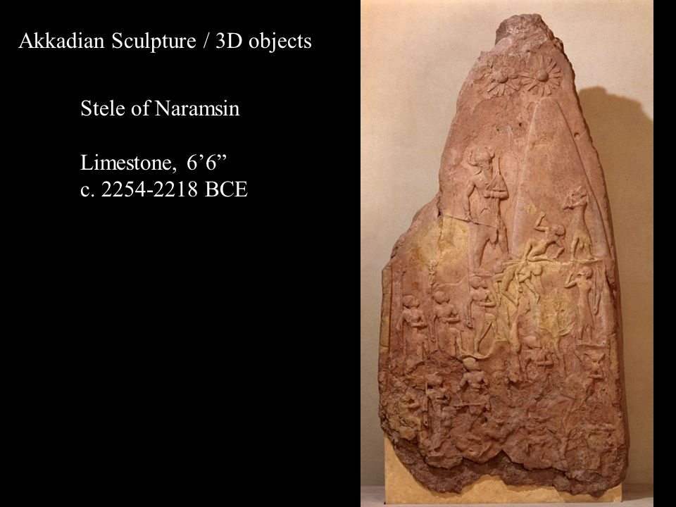 Akkadian Sculpture / 3D objects Stele of Naramsin Limestone, 6'6 c. 2254-2218 BCE