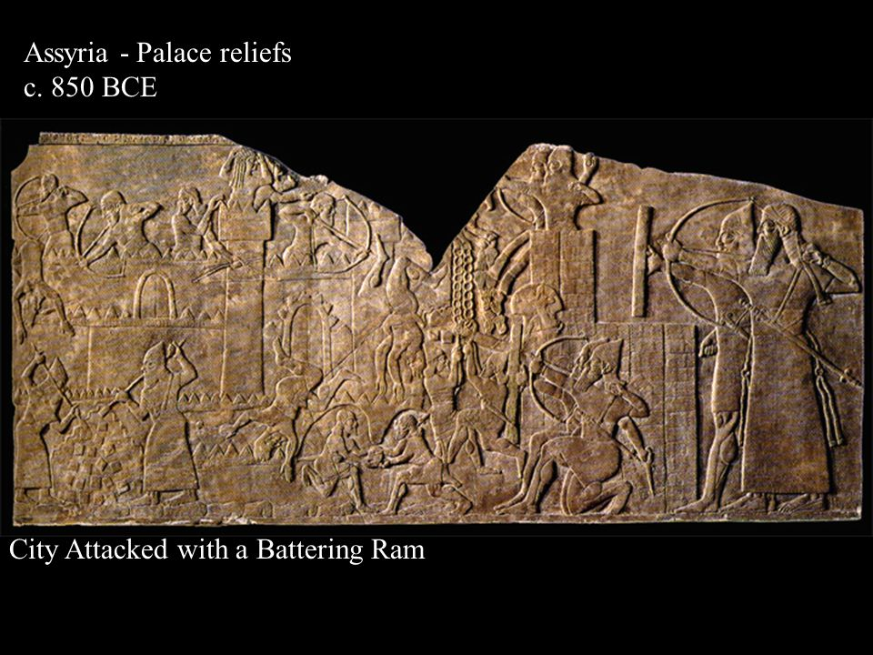 Assyria - Palace reliefs c. 850 BCE City Attacked with a Battering Ram