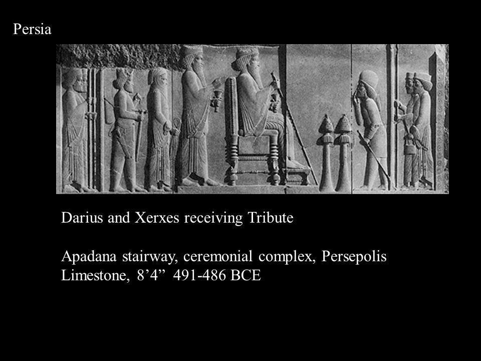 Persia Darius and Xerxes receiving Tribute Apadana stairway, ceremonial complex, Persepolis Limestone, 8'4 491-486 BCE