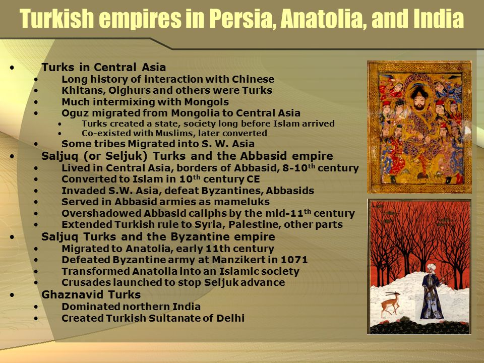 Turkish empires in Persia, Anatolia, and India Turks in Central Asia Long history of interaction with Chinese Khitans, Oighurs and others were Turks M