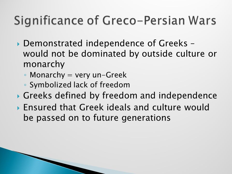  Demonstrated independence of Greeks – would not be dominated by outside culture or monarchy ◦ Monarchy = very un-Greek ◦ Symbolized lack of freedom