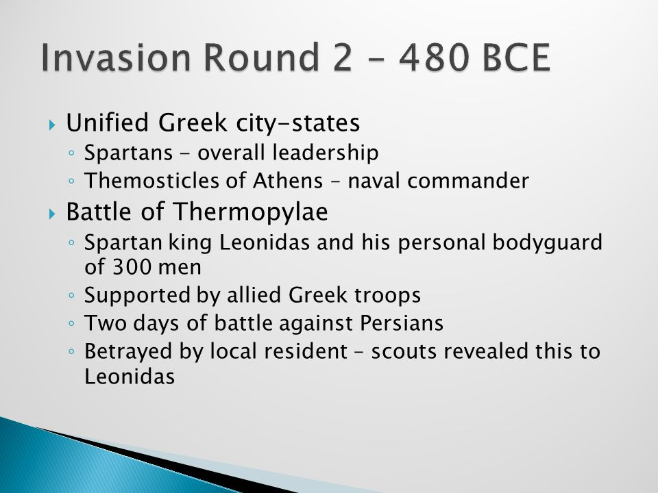  Unified Greek city-states ◦ Spartans - overall leadership ◦ Themosticles of Athens – naval commander  Battle of Thermopylae ◦ Spartan king Leonidas