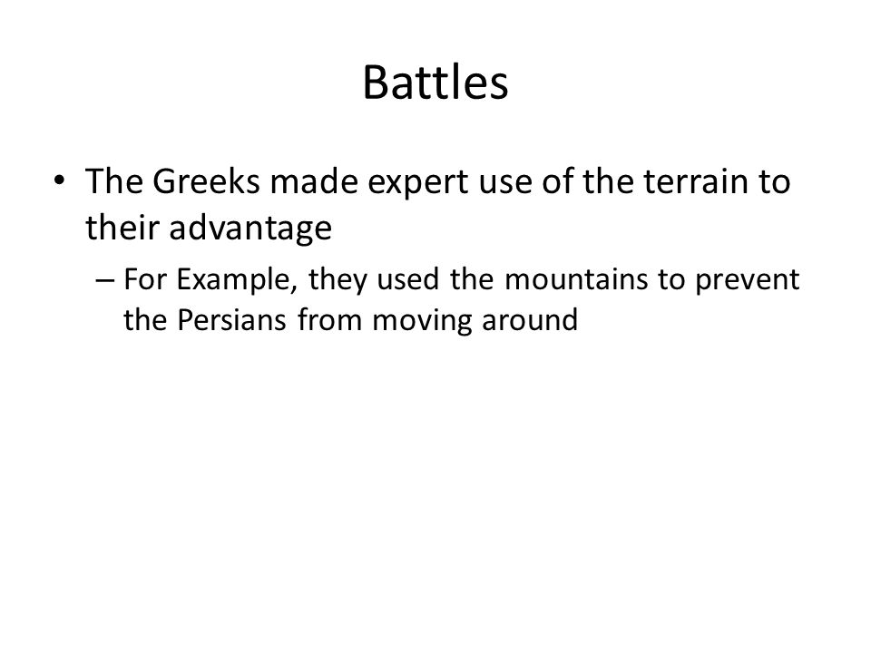 Battles The Greeks made expert use of the terrain to their advantage – For Example, they used the mountains to prevent the Persians from moving around
