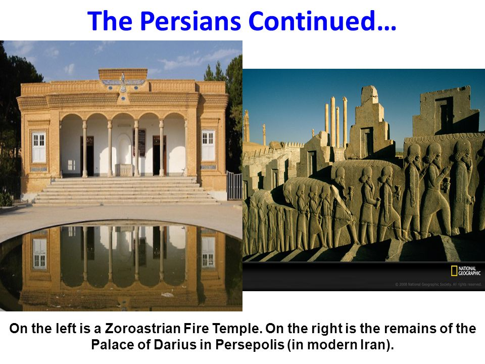 The Persians Continued… On the left is a Zoroastrian Fire Temple.
