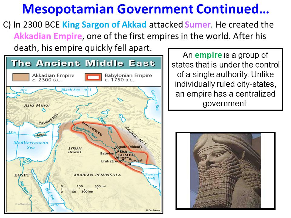 Mesopotamian Government Continued… C) In 2300 BCE King Sargon of Akkad attacked Sumer.
