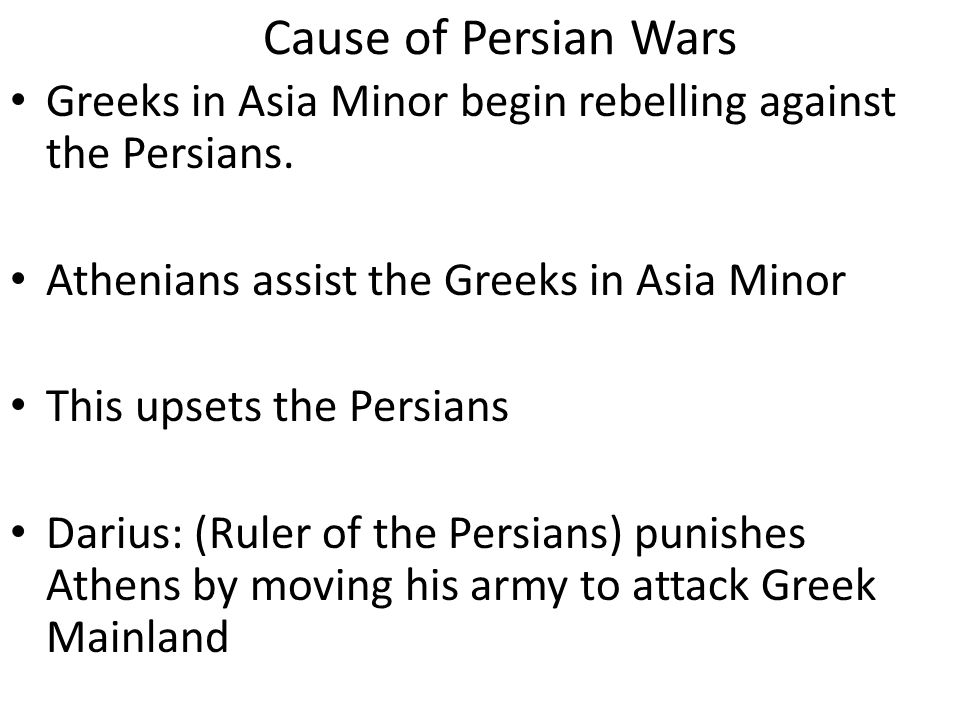 Cause of Persian Wars Greeks in Asia Minor begin rebelling against the Persians.