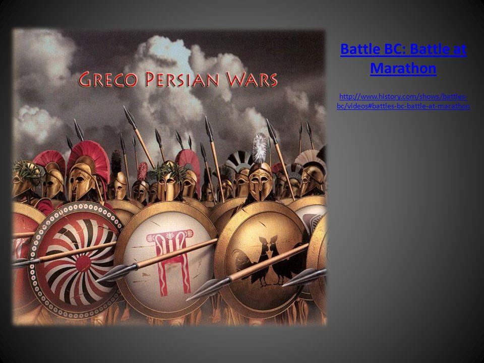 Persian Wars Battle BC: Battle at Marathon http://www.history.com/shows/battles- bc/videos#battles-bc-battle-at-marathon