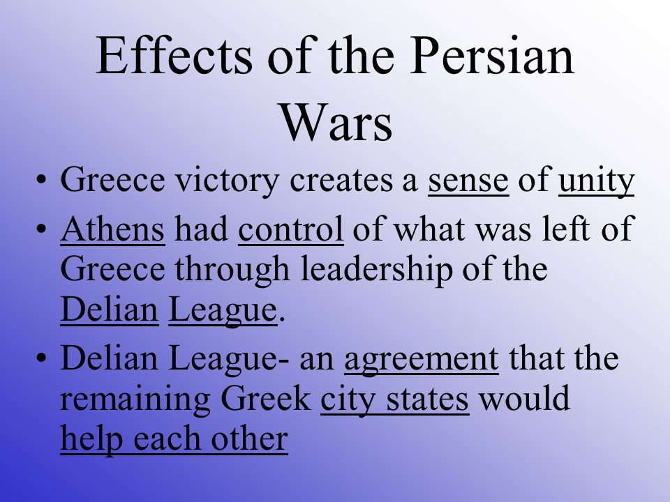 Greece victory creates a sense of unity Athens had control of what was left of Greece through leadership of the Delian League.