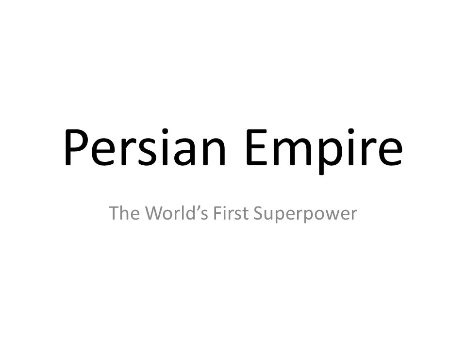 Persian Empire The World's First Superpower