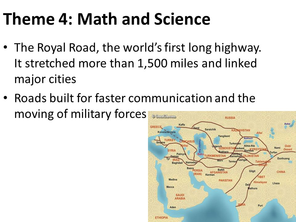 Theme 4: Math and Science The Royal Road, the world's first long highway.