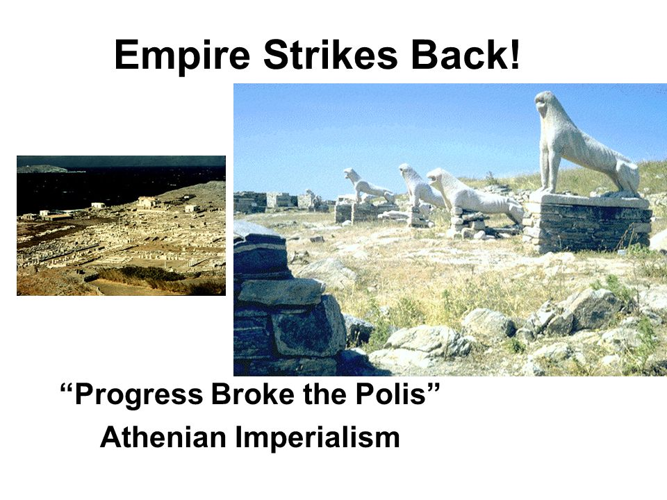Empire Strikes Back! Progress Broke the Polis Athenian Imperialism