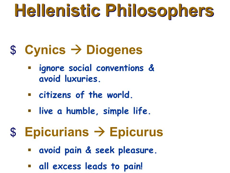 Hellenistic Philosophers  Cynics  Diogenes  ignore social conventions & avoid luxuries.  citizens of the world.  live a humble, simple life.  Ep