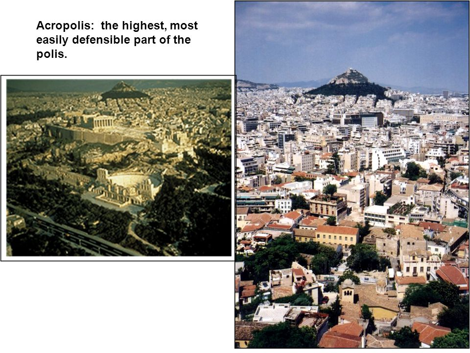 Acropolis: the highest, most easily defensible part of the polis.
