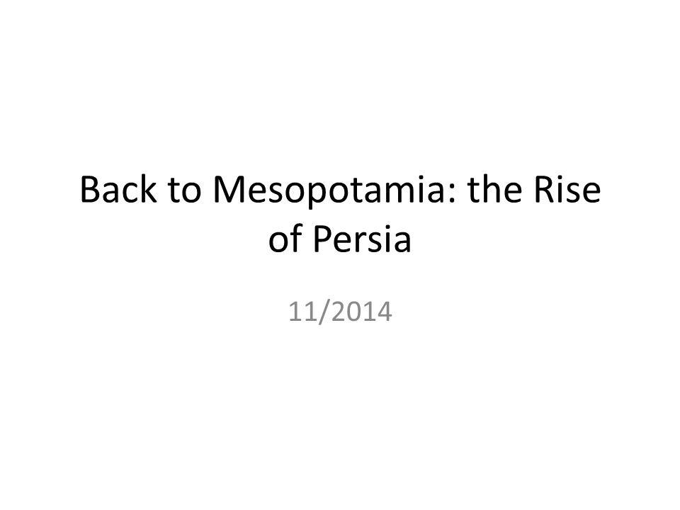 Back to Mesopotamia: the Rise of Persia 11/2014