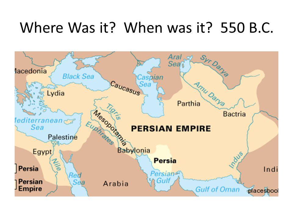 Where Was it? When was it? 550 B.C.