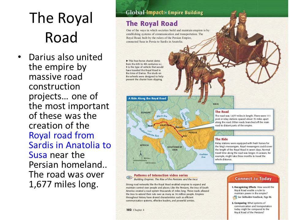 The Royal Road Darius also united the empire by massive road construction projects… one of the most important of these was the creation of the Royal r