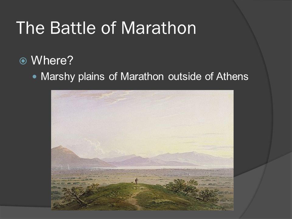 The Battle of Marathon  Where Marshy plains of Marathon outside of Athens