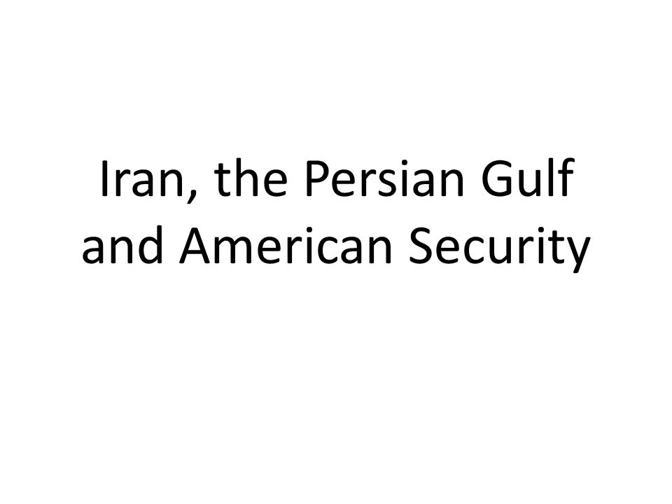 Iran, the Persian Gulf and American Security