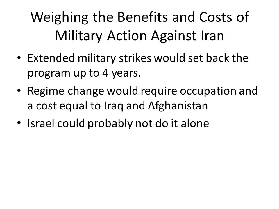 Weighing the Benefits and Costs of Military Action Against Iran Extended military strikes would set back the program up to 4 years. Regime change woul