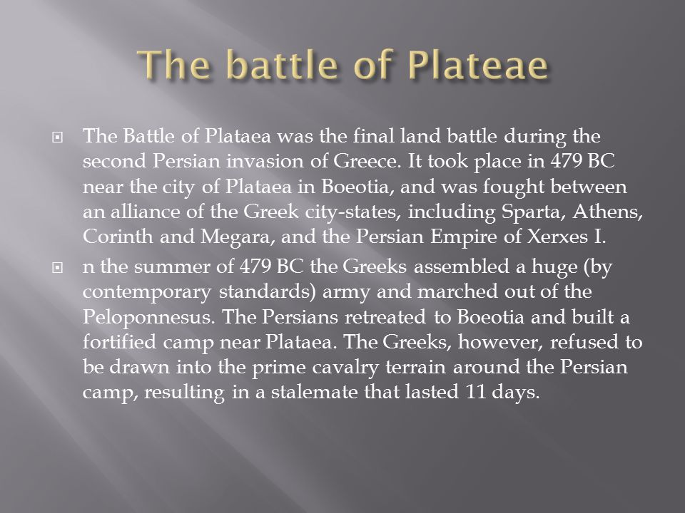  The Battle of Plataea was the final land battle during the second Persian invasion of Greece.