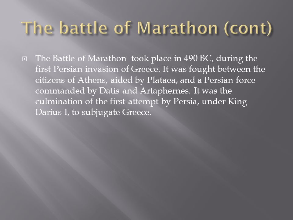  The Battle of Marathon took place in 490 BC, during the first Persian invasion of Greece.
