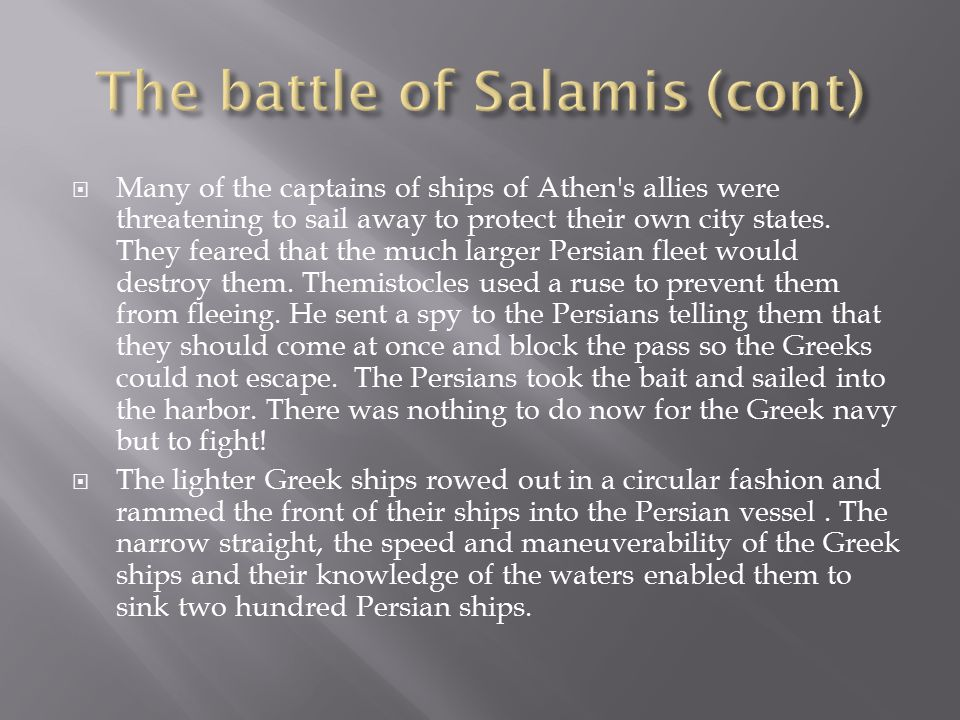  Many of the captains of ships of Athen s allies were threatening to sail away to protect their own city states.