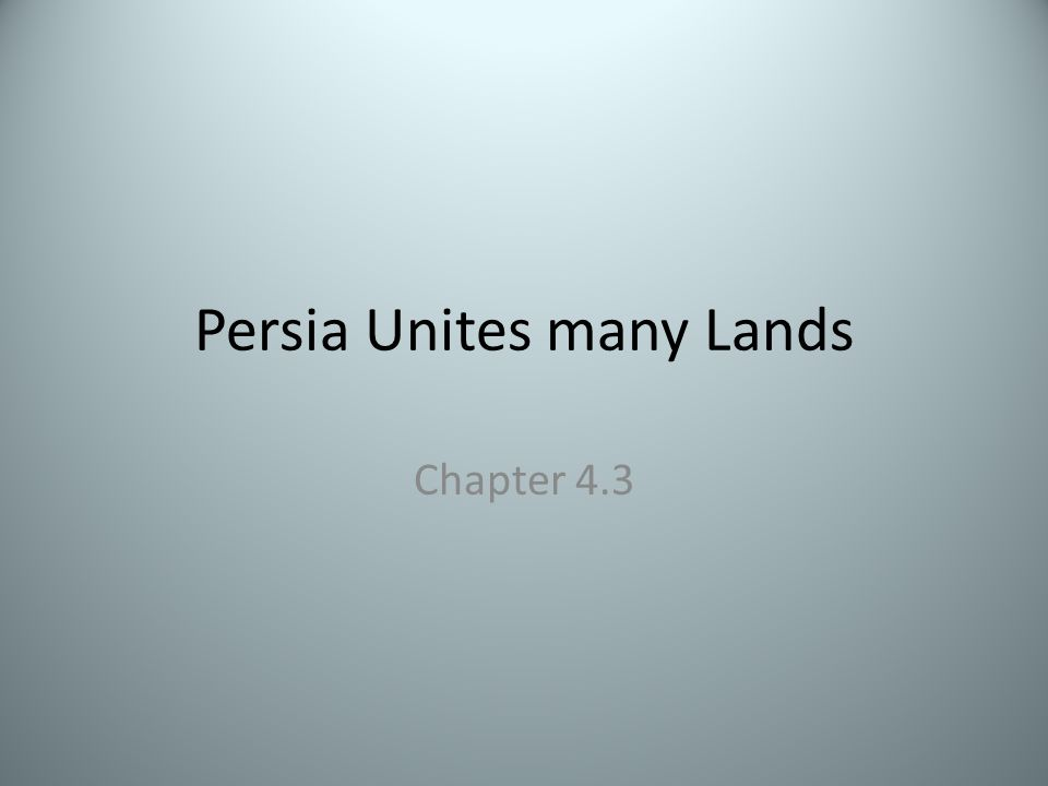 Persia Unites many Lands Chapter 4.3