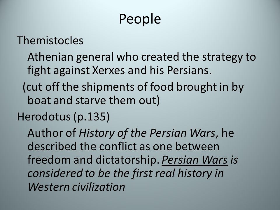 People Themistocles Athenian general who created the strategy to fight against Xerxes and his Persians.
