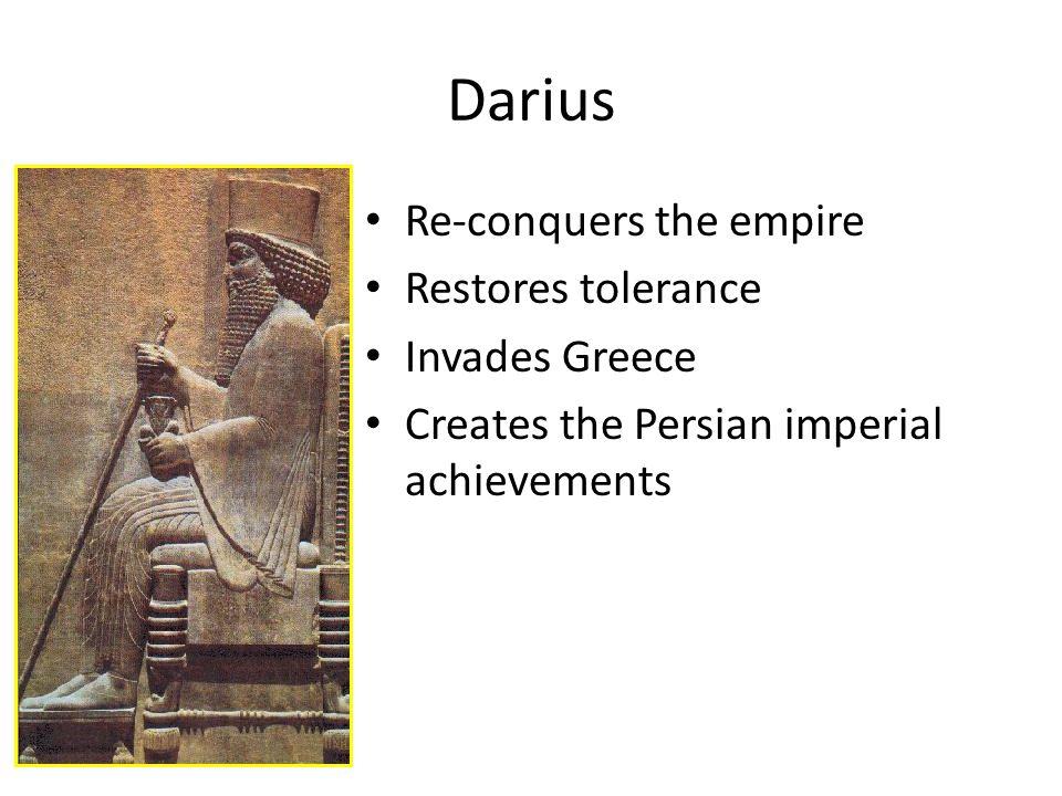 Darius Re-conquers the empire Restores tolerance Invades Greece Creates the Persian imperial achievements