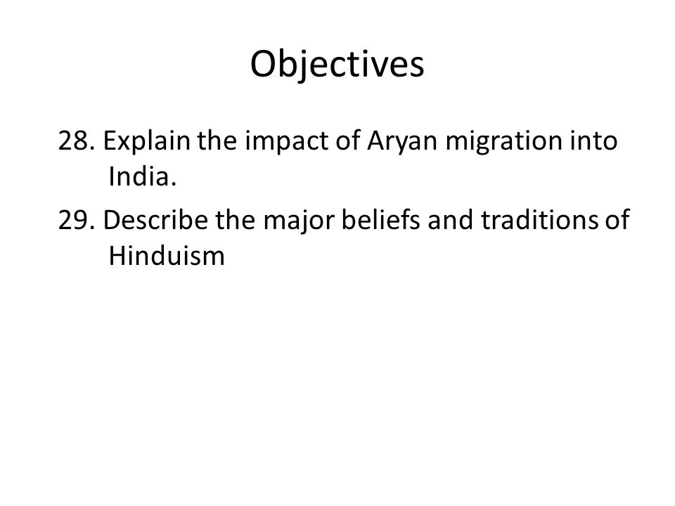 Objectives 28. Explain the impact of Aryan migration into India.