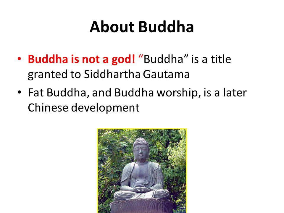 About Buddha Buddha is not a god.