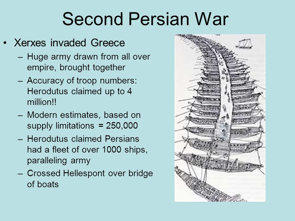 Second Persian War Xerxes invaded Greece –Huge army drawn from all over empire, brought together –Accuracy of troop numbers: Herodutus claimed up to 4 million!.