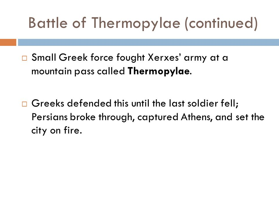 Battle of Thermopylae (continued)  Small Greek force fought Xerxes' army at a mountain pass called Thermopylae.