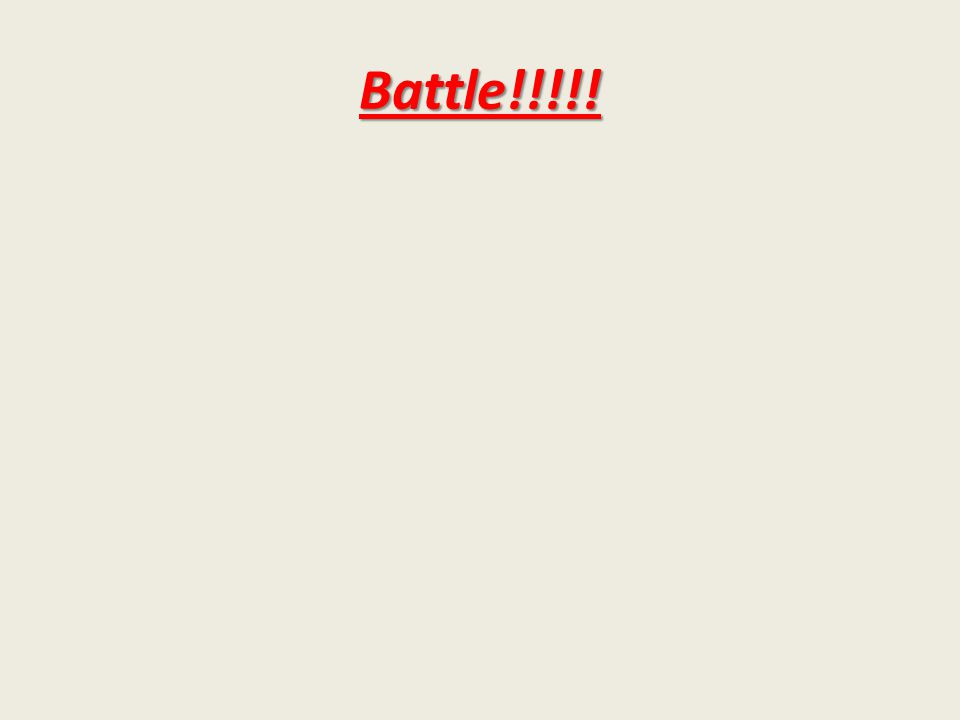 Battle!!!!!