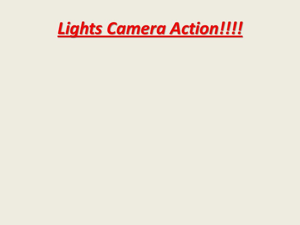 Lights Camera Action!!!!
