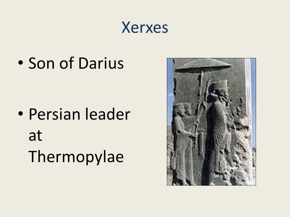 Xerxes Son of Darius Persian leader at Thermopylae