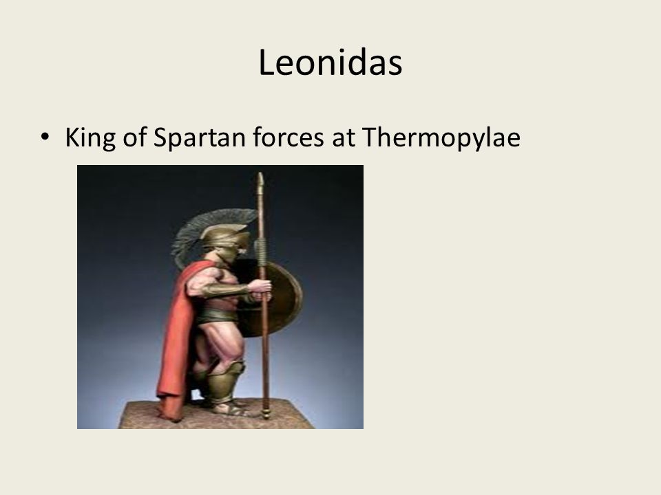 Leonidas King of Spartan forces at Thermopylae