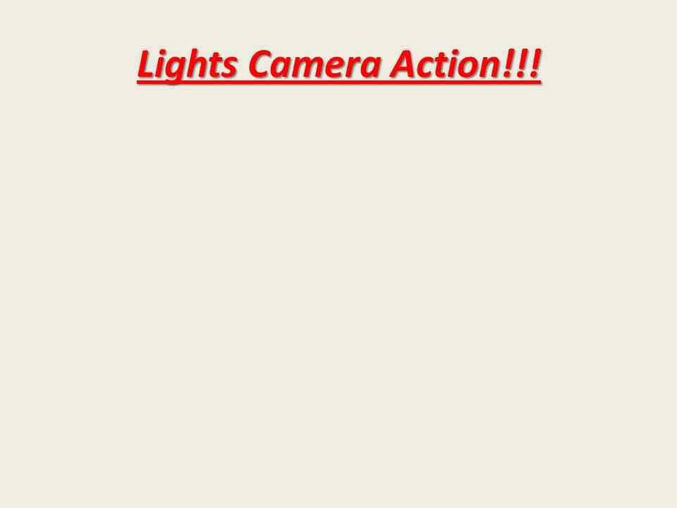 Lights Camera Action!!!