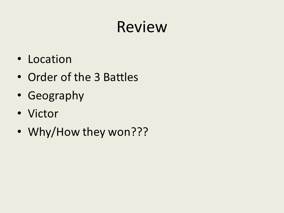 Review Location Order of the 3 Battles Geography Victor Why/How they won???