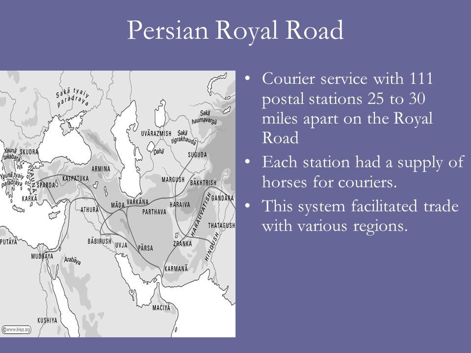Persian Royal Road Courier service with 111 postal stations 25 to 30 miles apart on the Royal Road Each station had a supply of horses for couriers.