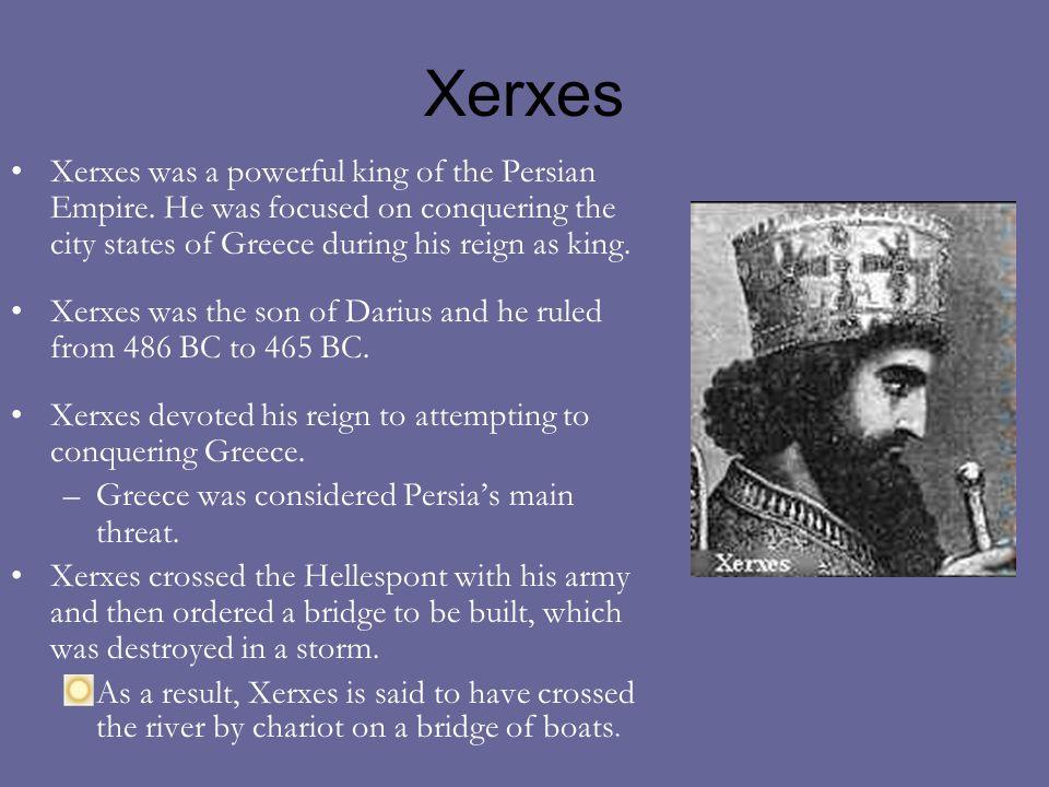 Xerxes Xerxes was a powerful king of the Persian Empire.