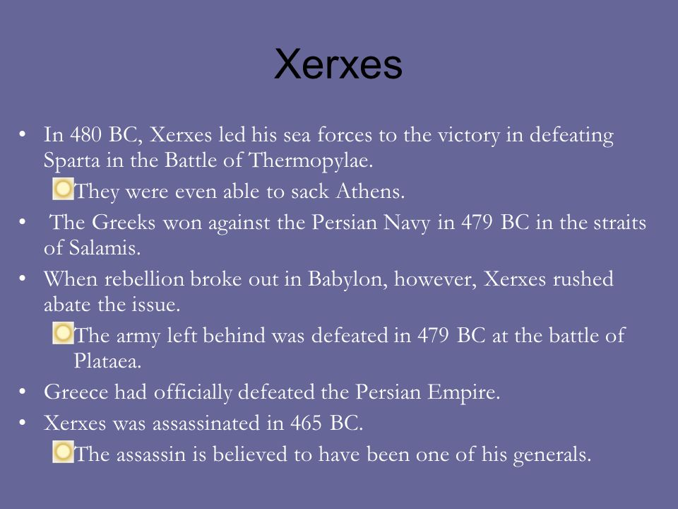 Xerxes In 480 BC, Xerxes led his sea forces to the victory in defeating Sparta in the Battle of Thermopylae.