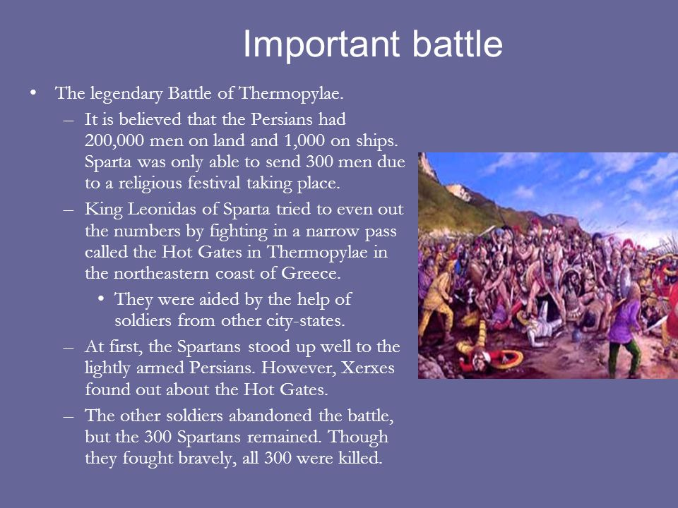 Important battle The legendary Battle of Thermopylae.