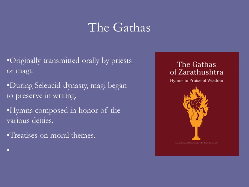 The Gathas Originally transmitted orally by priests or magi.
